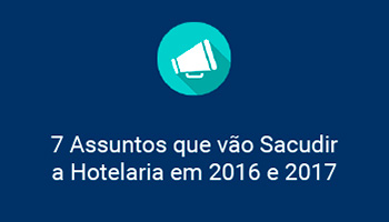 7 Assuntos Que Vão Sacudir a Hotelaria  em 2016 e 2017