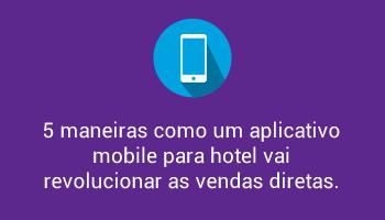 5 maneiras como um aplicativo mobile  para hotel vai revolucionar as vendas diretas.