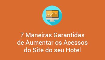7 Maneiras Garantidas de Aumentar os Acessos do Site do seu Hotel