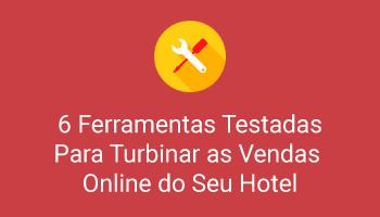 6 Ferramentas Testadas Para Turbinar  as Vendas Online do Seu Hotel